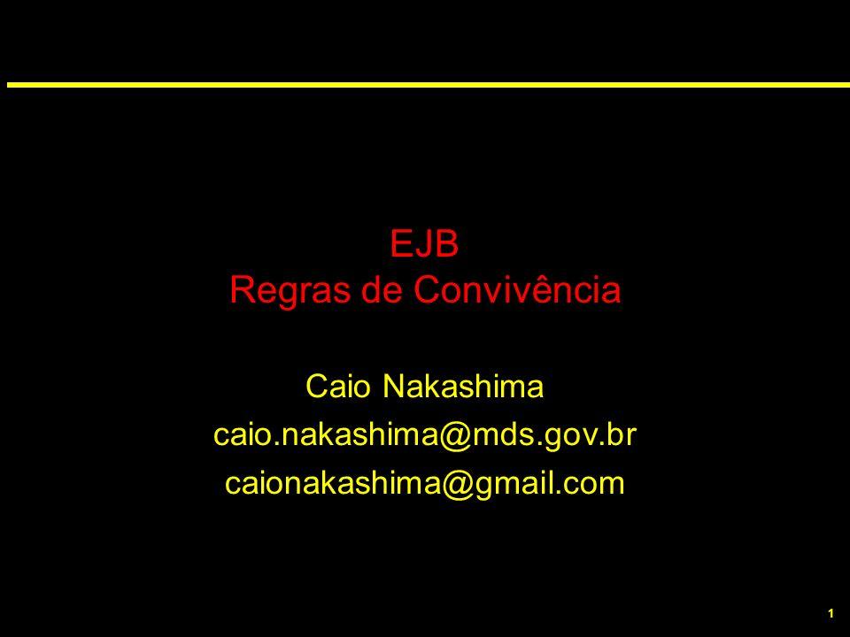 1 EJB Regras de Convivência Caio Nakashima caio.nakashima@mds.gov.br caionakashima@gmail.com