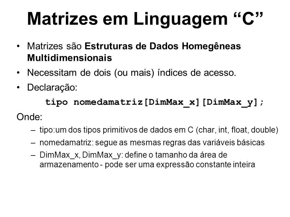Matrizes em Linguagem C Matrizes são Estruturas de Dados Homegêneas Multidimensionais Necessitam de dois (ou mais) índices de acesso. Declaração: tipo