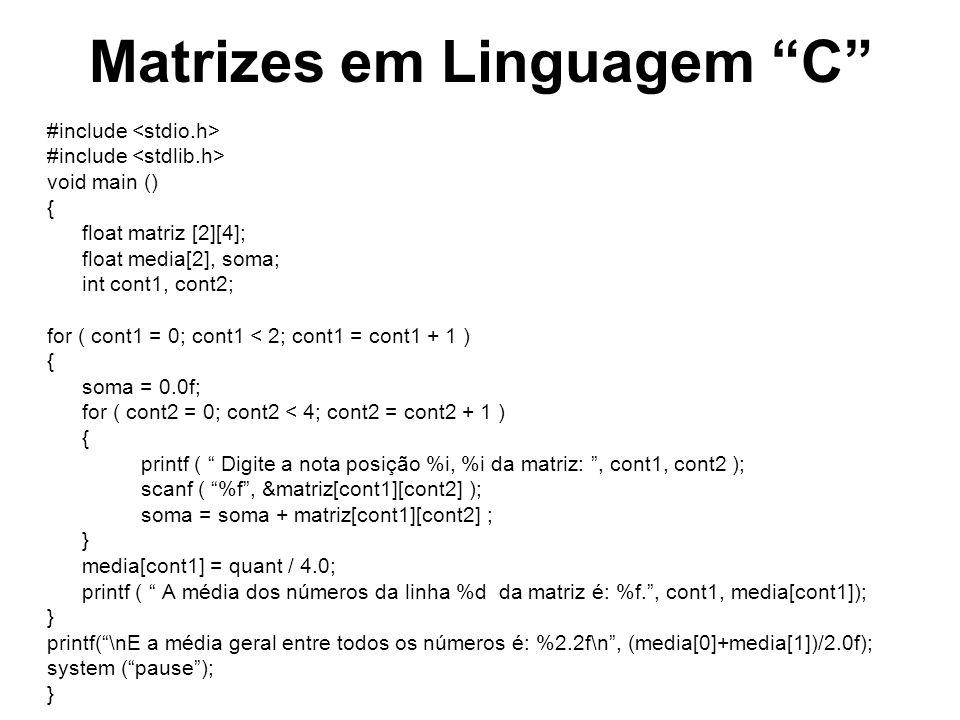Matrizes em Linguagem C #include void main () { float matriz [2][4]; float media[2], soma; int cont1, cont2; for ( cont1 = 0; cont1 < 2; cont1 = cont1