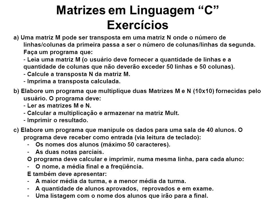 Matrizes em Linguagem C Exercícios a) Uma matriz M pode ser transposta em uma matriz N onde o número de linhas/colunas da primeira passa a ser o númer