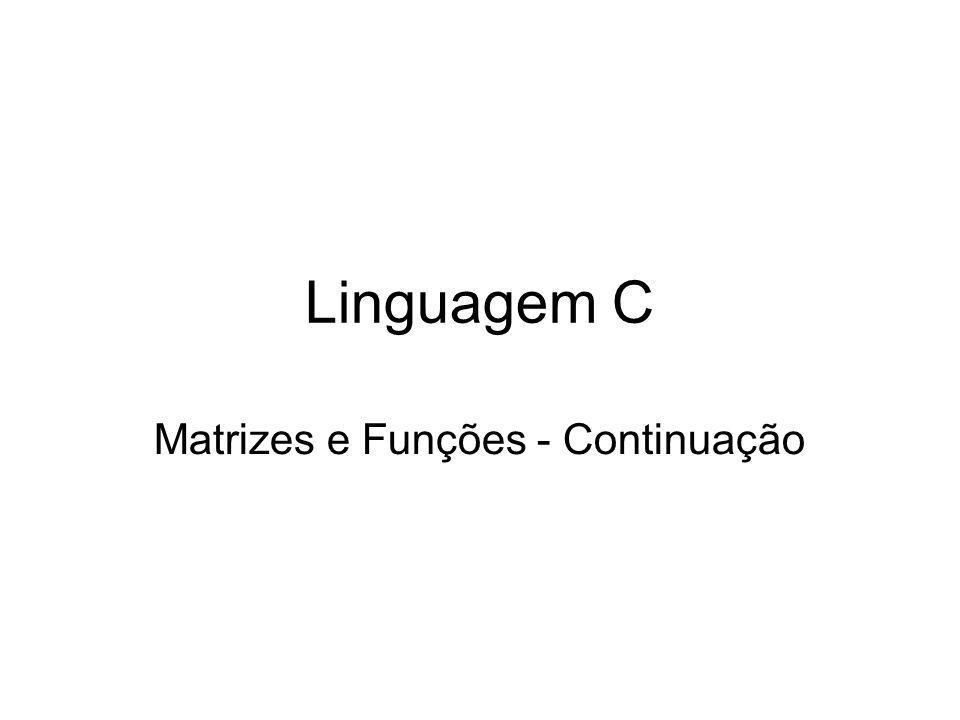 Linguagem C Matrizes e Funções - Continuação
