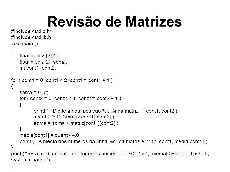 Revisão de Matrizes #include void main () { float matriz [2][4]; float media[2], soma; int cont1, cont2; for ( cont1 = 0; cont1 < 2; cont1 = cont1 + 1