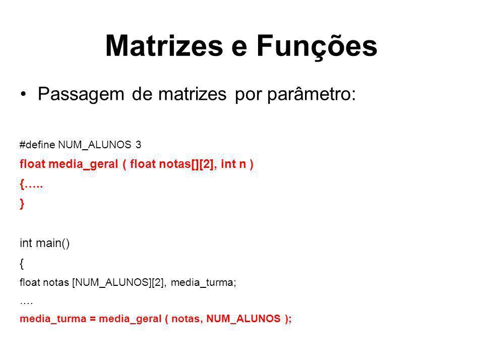 Matrizes e Funções Passagem de matrizes por parâmetro: #define NUM_ALUNOS 3 float media_geral ( float notas[][2], int n ) {….. } int main() { float no