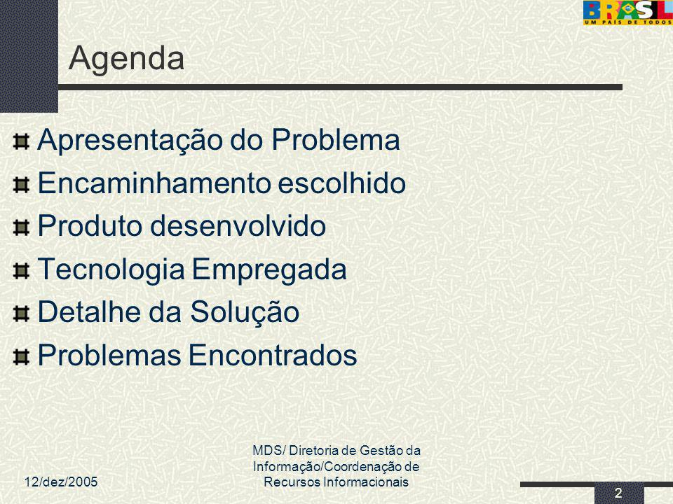 12/dez/2005 MDS/ Diretoria de Gestão da Informação/Coordenação de Recursos Informacionais 73 Problemas a encontrar Melhorar o desempenho (tempo de resposta) de cada consulta.