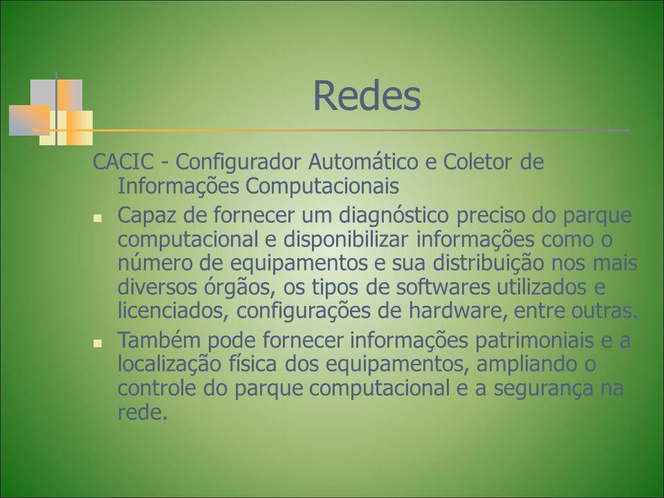 Redes CACIC - Configurador Automático e Coletor de Informações Computacionais Capaz de fornecer um diagnóstico preciso do parque computacional e dispo