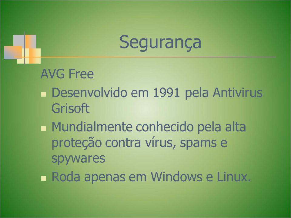 Segurança AVG Free Desenvolvido em 1991 pela Antivirus Grisoft Mundialmente conhecido pela alta proteção contra vírus, spams e spywares Roda apenas em