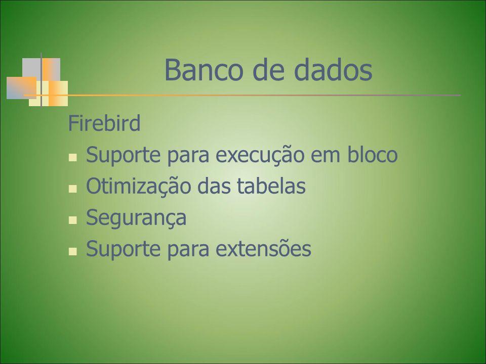 Firebird Suporte para execução em bloco Otimização das tabelas Segurança Suporte para extensões Banco de dados