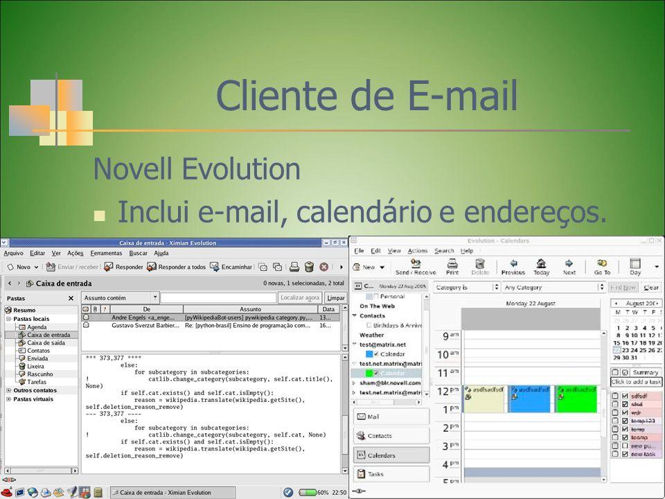 Novell Evolution Inclui e-mail, calendário e endereços. Cliente de E-mail