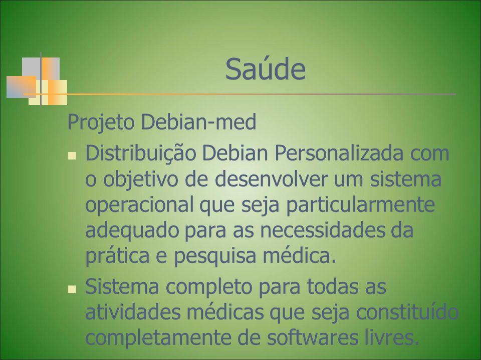 Saúde Projeto Debian-med Distribuição Debian Personalizada com o objetivo de desenvolver um sistema operacional que seja particularmente adequado para