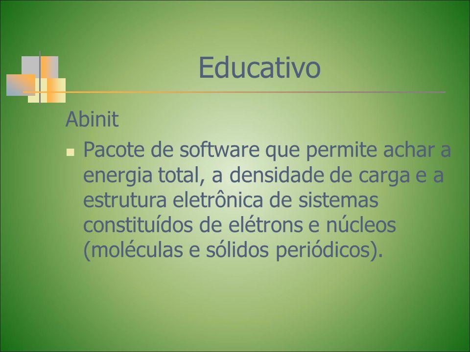 Educativo Abinit Pacote de software que permite achar a energia total, a densidade de carga e a estrutura eletrônica de sistemas constituídos de elétr