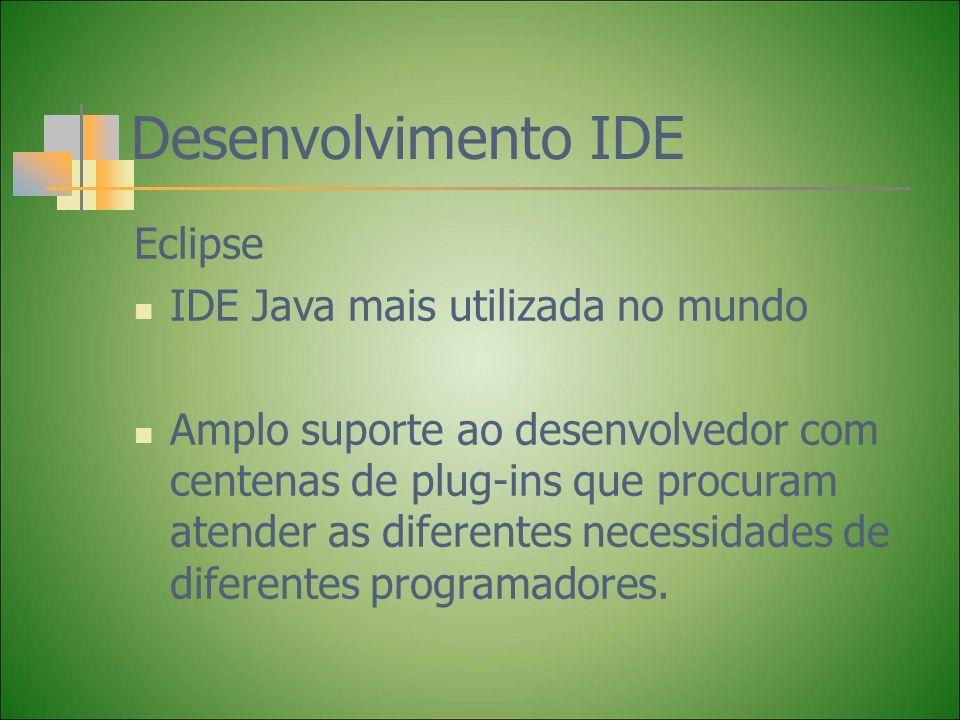 Desenvolvimento IDE Eclipse IDE Java mais utilizada no mundo Amplo suporte ao desenvolvedor com centenas de plug-ins que procuram atender as diferente