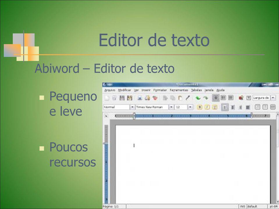 Editor de texto Pequeno e leve Poucos recursos Abiword – Editor de texto
