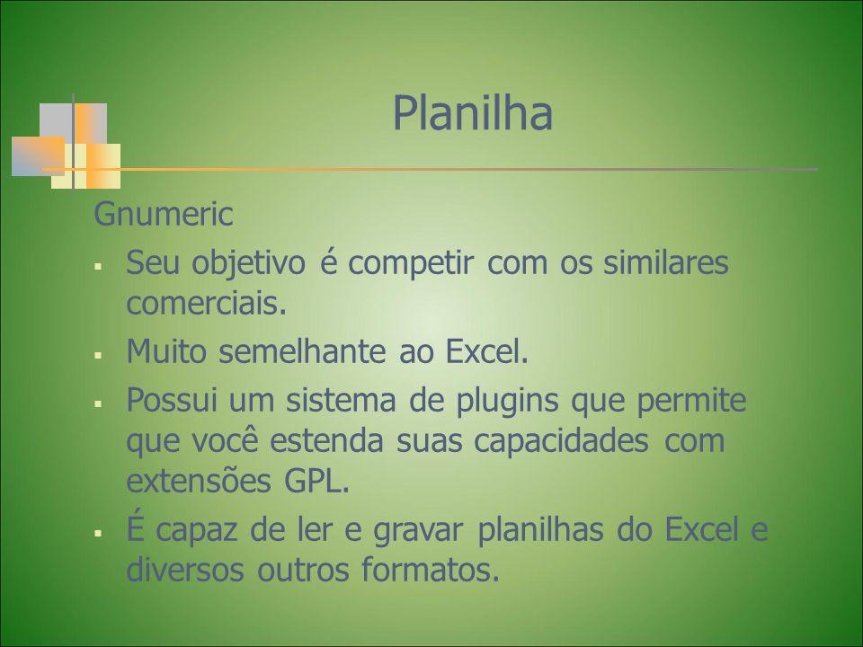 Planilha Gnumeric Seu objetivo é competir com os similares comerciais. Muito semelhante ao Excel. Possui um sistema de plugins que permite que você es
