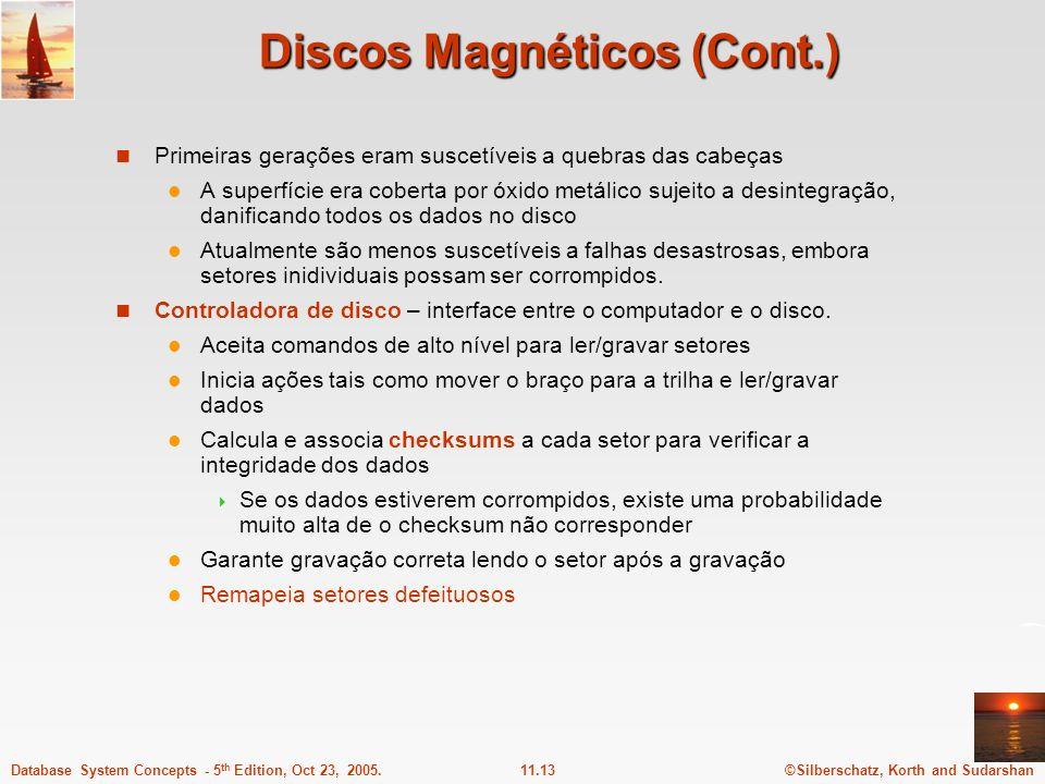 ©Silberschatz, Korth and Sudarshan11.13Database System Concepts - 5 th Edition, Oct 23, 2005. Discos Magnéticos (Cont.) Primeiras gerações eram suscet