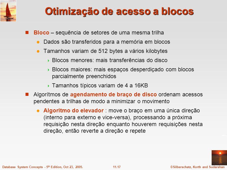 ©Silberschatz, Korth and Sudarshan11.17Database System Concepts - 5 th Edition, Oct 23, 2005. Otimização de acesso a blocos Bloco – sequência de setor