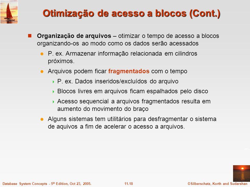 ©Silberschatz, Korth and Sudarshan11.18Database System Concepts - 5 th Edition, Oct 23, 2005. Otimização de acesso a blocos (Cont.) Organização de arq