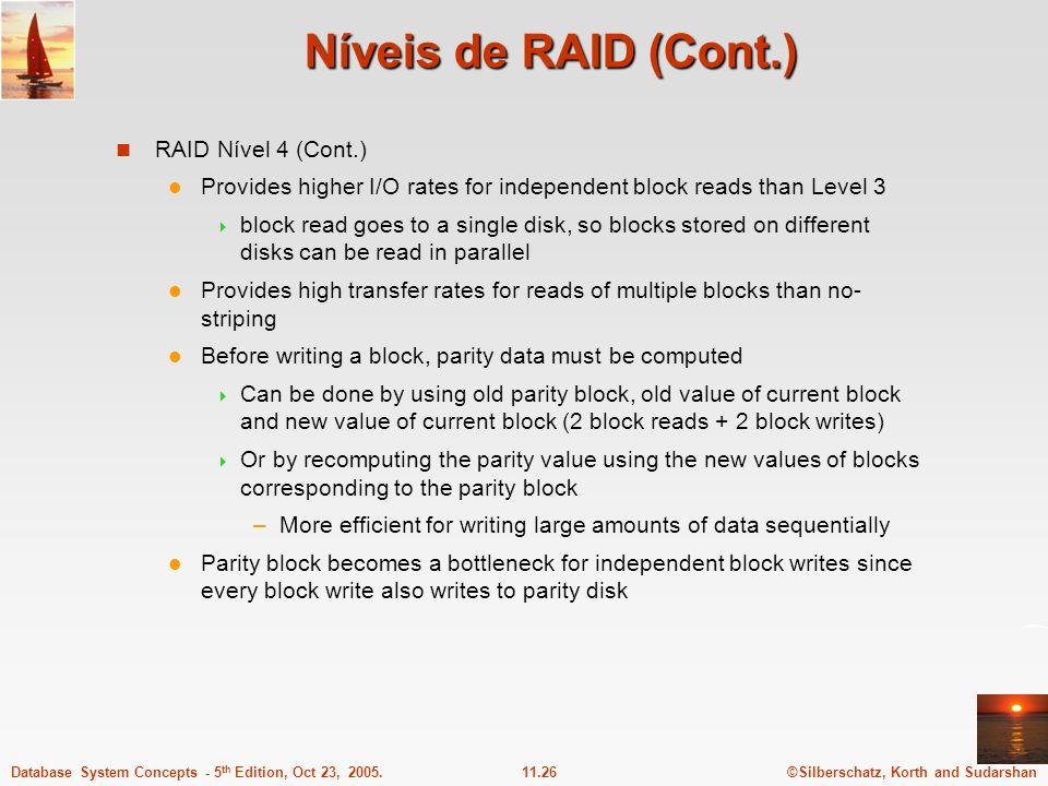 ©Silberschatz, Korth and Sudarshan11.26Database System Concepts - 5 th Edition, Oct 23, 2005. Níveis de RAID (Cont.) RAID Nível 4 (Cont.) Provides hig