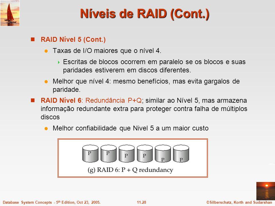 ©Silberschatz, Korth and Sudarshan11.28Database System Concepts - 5 th Edition, Oct 23, 2005. Níveis de RAID (Cont.) RAID Nível 5 (Cont.) Taxas de I/O