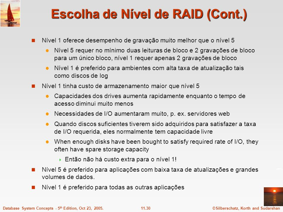 ©Silberschatz, Korth and Sudarshan11.30Database System Concepts - 5 th Edition, Oct 23, 2005. Escolha de Nível de RAID (Cont.) Nível 1 oferece desempe