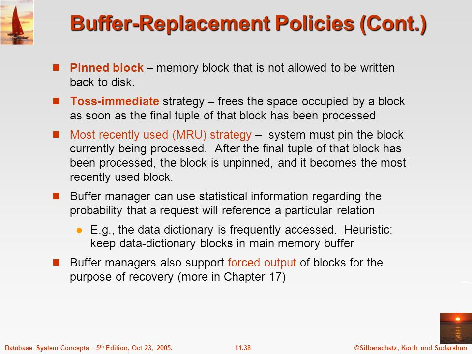 ©Silberschatz, Korth and Sudarshan11.38Database System Concepts - 5 th Edition, Oct 23, 2005. Buffer-Replacement Policies (Cont.) Pinned block – memor