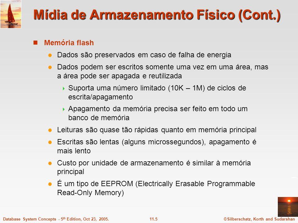 ©Silberschatz, Korth and Sudarshan11.5Database System Concepts - 5 th Edition, Oct 23, 2005. Mídia de Armazenamento Físico (Cont.) Memória flash Dados