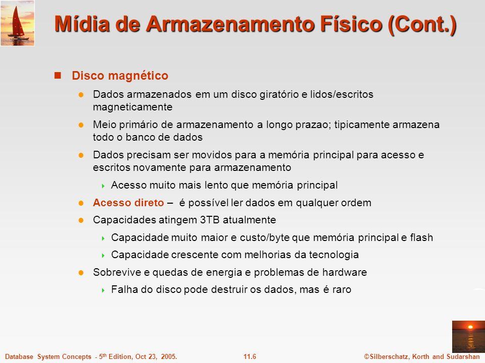 ©Silberschatz, Korth and Sudarshan11.6Database System Concepts - 5 th Edition, Oct 23, 2005. Mídia de Armazenamento Físico (Cont.) Disco magnético Dad