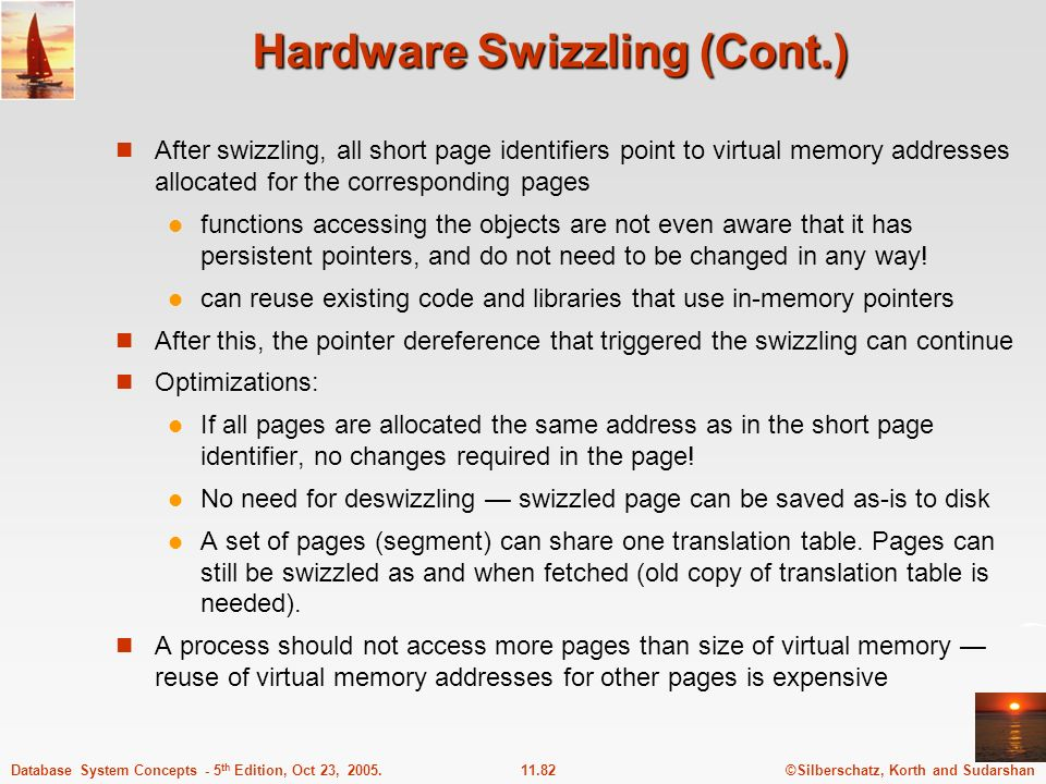 ©Silberschatz, Korth and Sudarshan11.82Database System Concepts - 5 th Edition, Oct 23, 2005. Hardware Swizzling (Cont.) After swizzling, all short pa