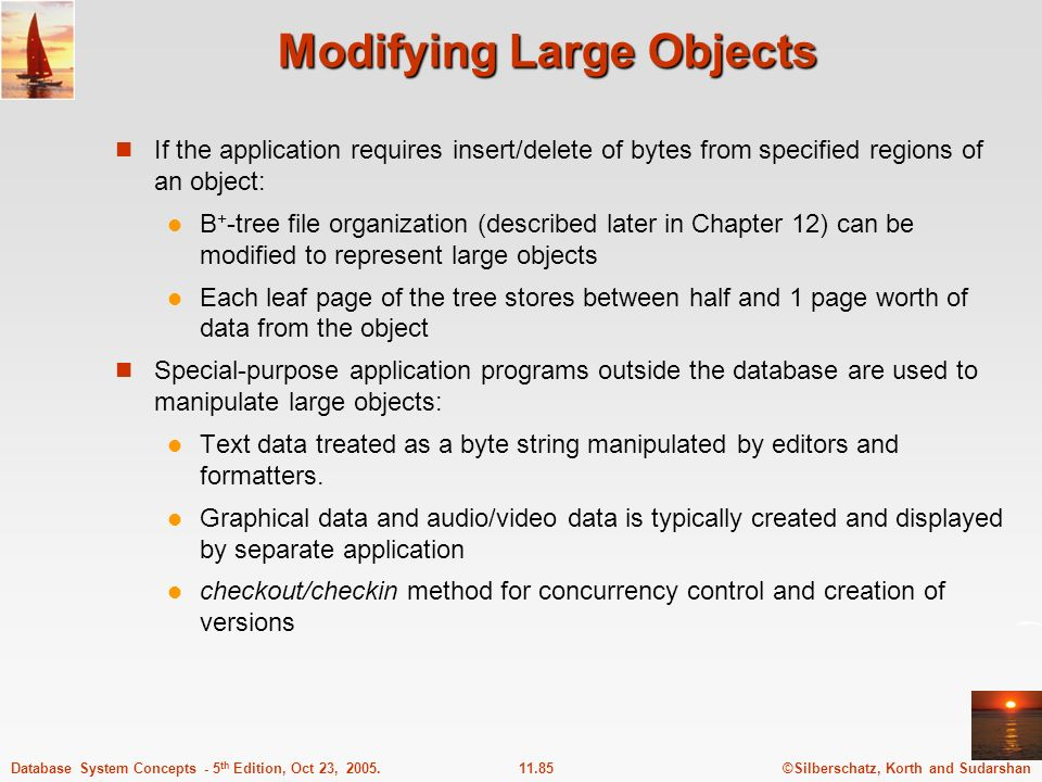 ©Silberschatz, Korth and Sudarshan11.85Database System Concepts - 5 th Edition, Oct 23, 2005. Modifying Large Objects If the application requires inse