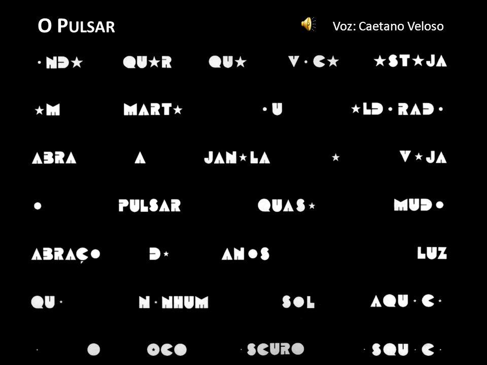 O P ULSAR Voz: Caetano Veloso