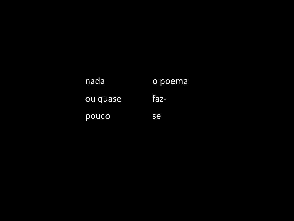 o poema nada faz- ou quase se pouco