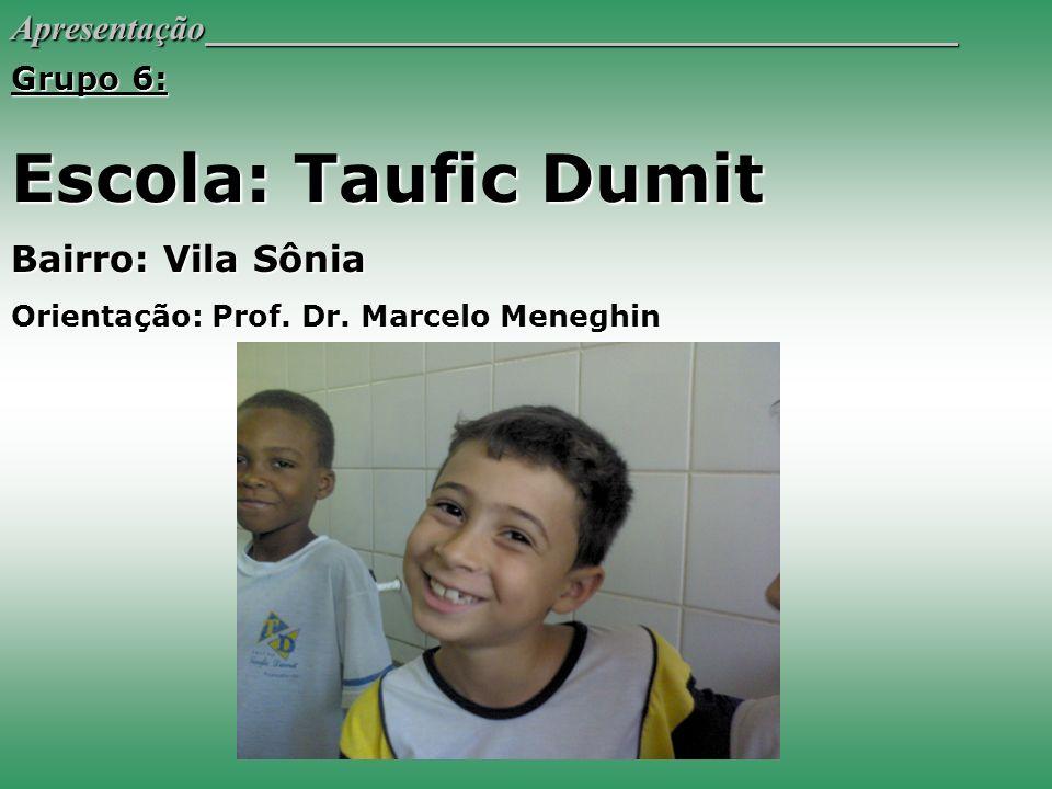 Apresentação Grupo 6: Escola: Taufic Dumit Bairro: Vila Sônia Orientação: Prof. Dr. Marcelo Meneghin