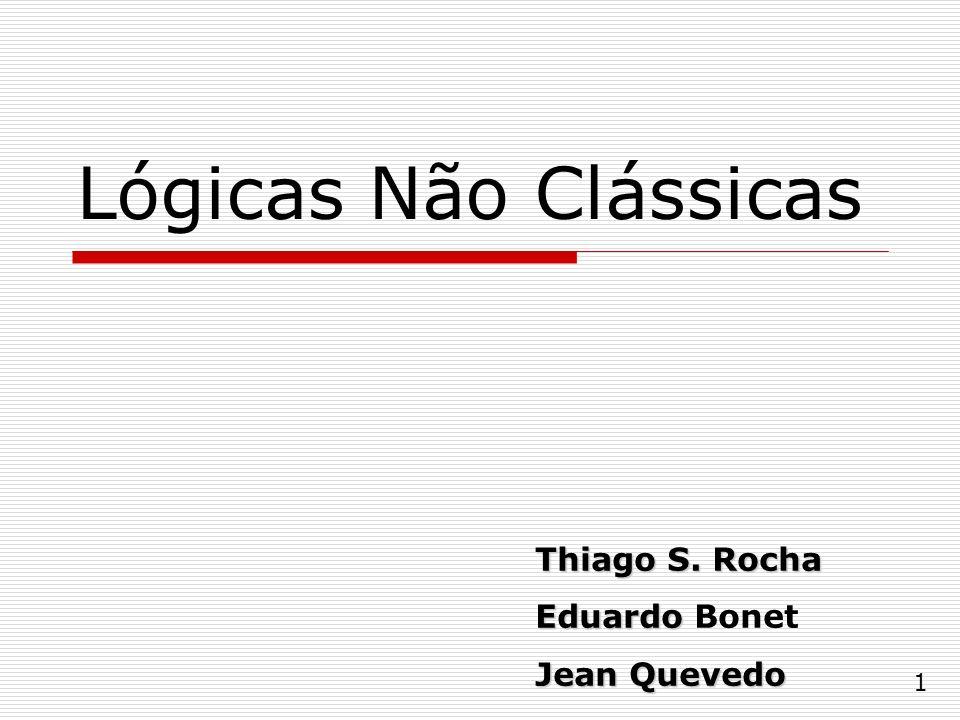 Lógicas Não Clássicas Thiago S. Rocha Eduardo Eduardo Bonet Jean Quevedo 1