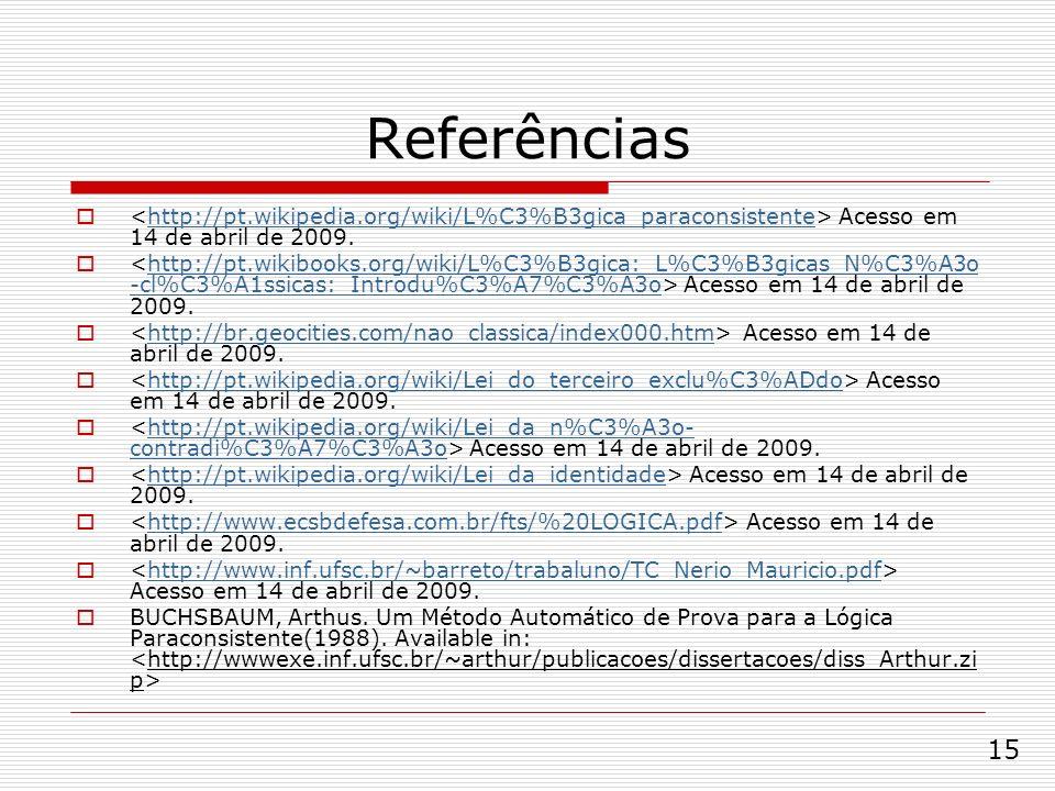 Referências Acesso em 14 de abril de 2009.http://pt.wikipedia.org/wiki/L%C3%B3gica_paraconsistente Acesso em 14 de abril de 2009.http://pt.wikibooks.o