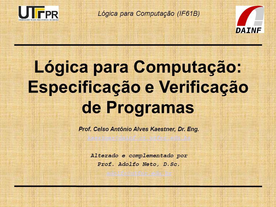 Lógica para Computação (IF61B) Verificação de Programas Erro: se uma das sequências for vazia há uma comparação indevida: if (v1[p1] > V2[p2]) Numa execução real haveria erro.