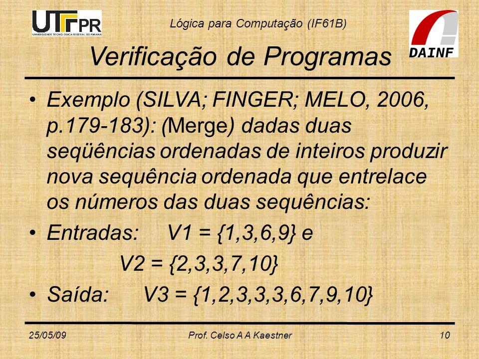 Lógica para Computação (IF61B) Verificação de Programas Exemplo (SILVA; FINGER; MELO, 2006, p.179-183): (Merge) dadas duas seqüências ordenadas de int