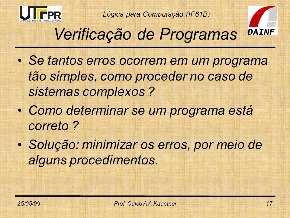 Lógica para Computação (IF61B) Verificação de Programas Se tantos erros ocorrem em um programa tão simples, como proceder no caso de sistemas complexo