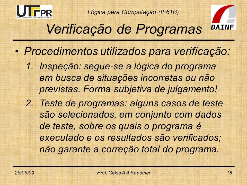 Lógica para Computação (IF61B) Verificação de Programas Procedimentos utilizados para verificação: 1.Inspeção: segue-se a lógica do programa em busca