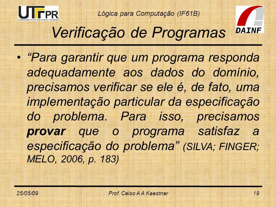 Lógica para Computação (IF61B) Verificação de Programas Para garantir que um programa responda adequadamente aos dados do domínio, precisamos verifica
