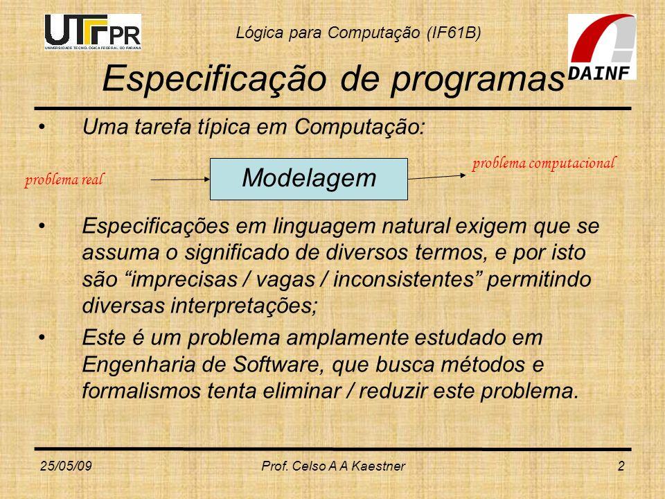 Lógica para Computação (IF61B) 25/05/09Prof. Celso A A Kaestner2 Especificação de programas Uma tarefa típica em Computação: Especificações em linguag