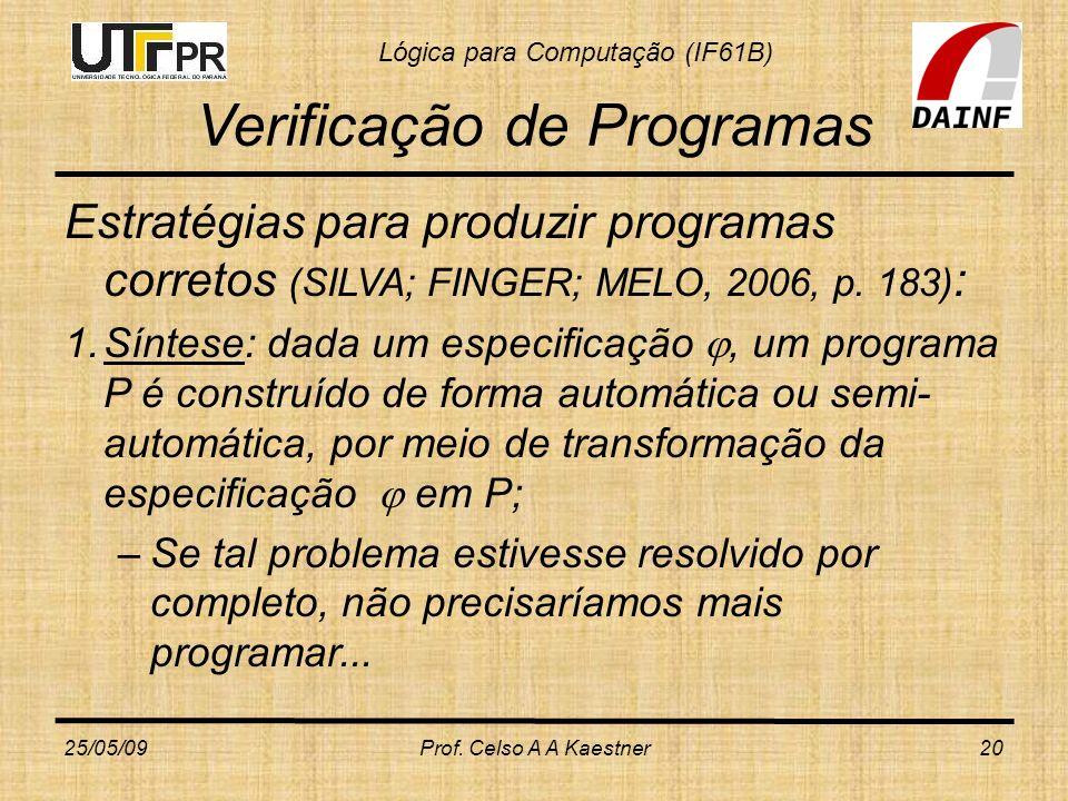 Lógica para Computação (IF61B) Verificação de Programas Estratégias para produzir programas corretos (SILVA; FINGER; MELO, 2006, p. 183) : 1.Síntese: