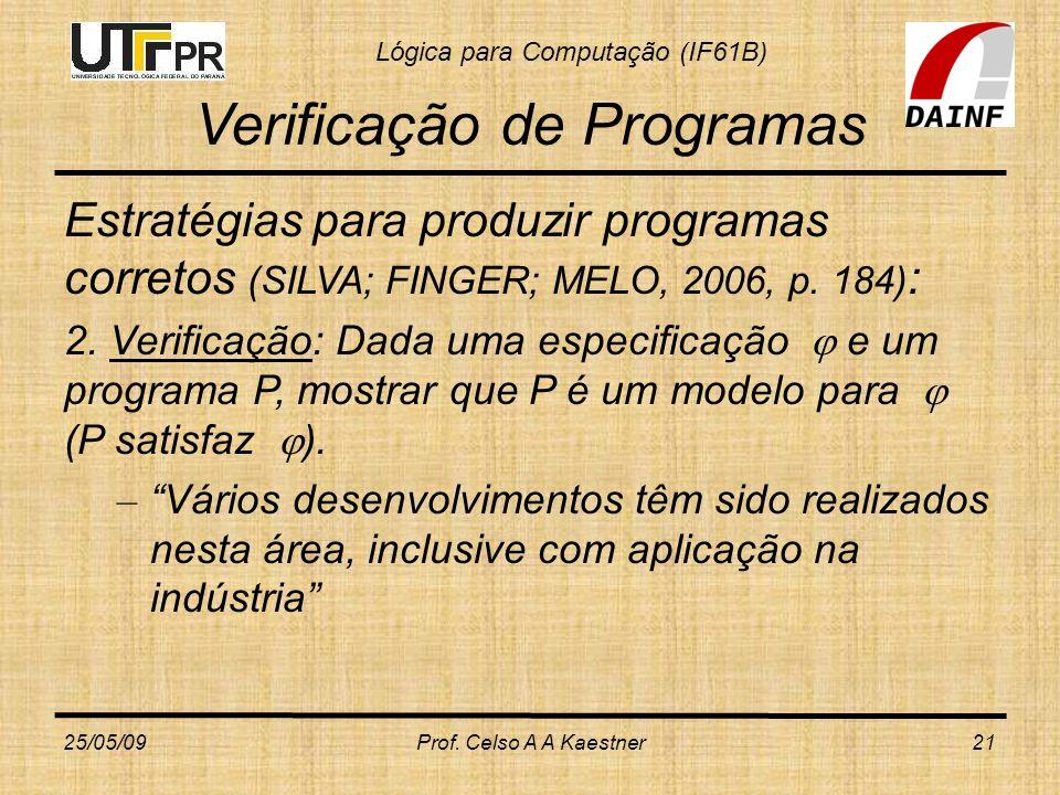 Lógica para Computação (IF61B) Verificação de Programas Estratégias para produzir programas corretos (SILVA; FINGER; MELO, 2006, p. 184) : 2. Verifica