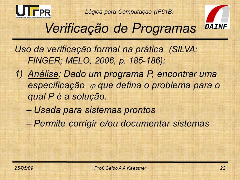 Lógica para Computação (IF61B) Verificação de Programas Uso da verificação formal na prática (SILVA; FINGER; MELO, 2006, p. 185-186) : 1)Análise: Dado