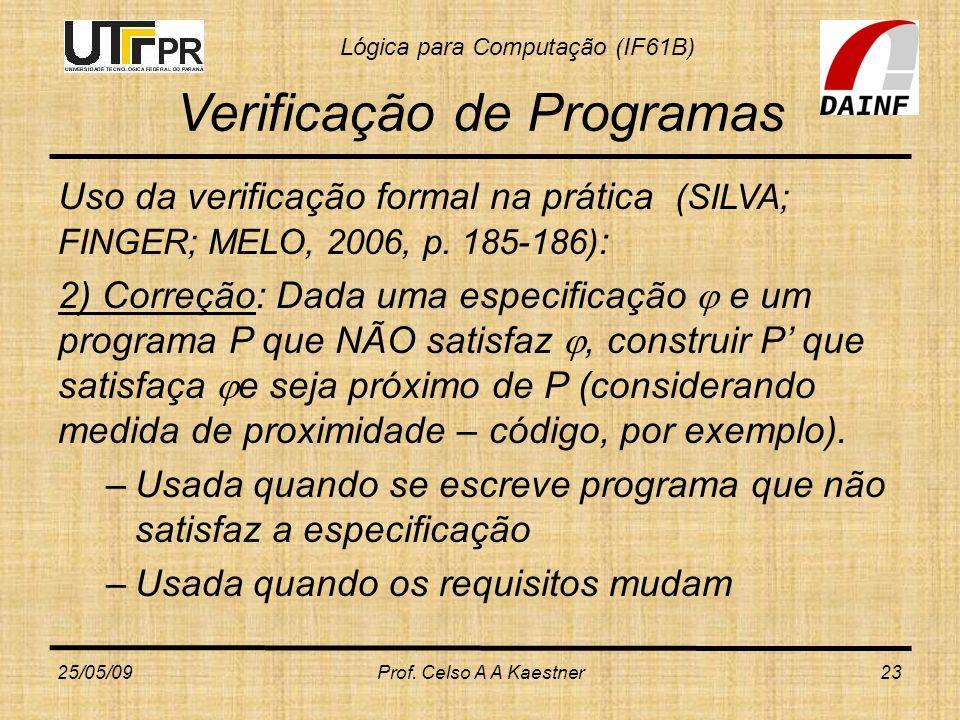 Lógica para Computação (IF61B) Verificação de Programas Uso da verificação formal na prática (SILVA; FINGER; MELO, 2006, p. 185-186) : 2) Correção: Da