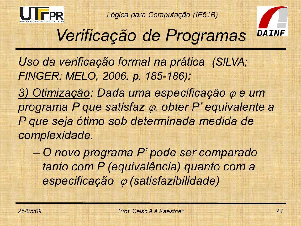 Lógica para Computação (IF61B) Verificação de Programas Uso da verificação formal na prática (SILVA; FINGER; MELO, 2006, p. 185-186) : 3) Otimização: