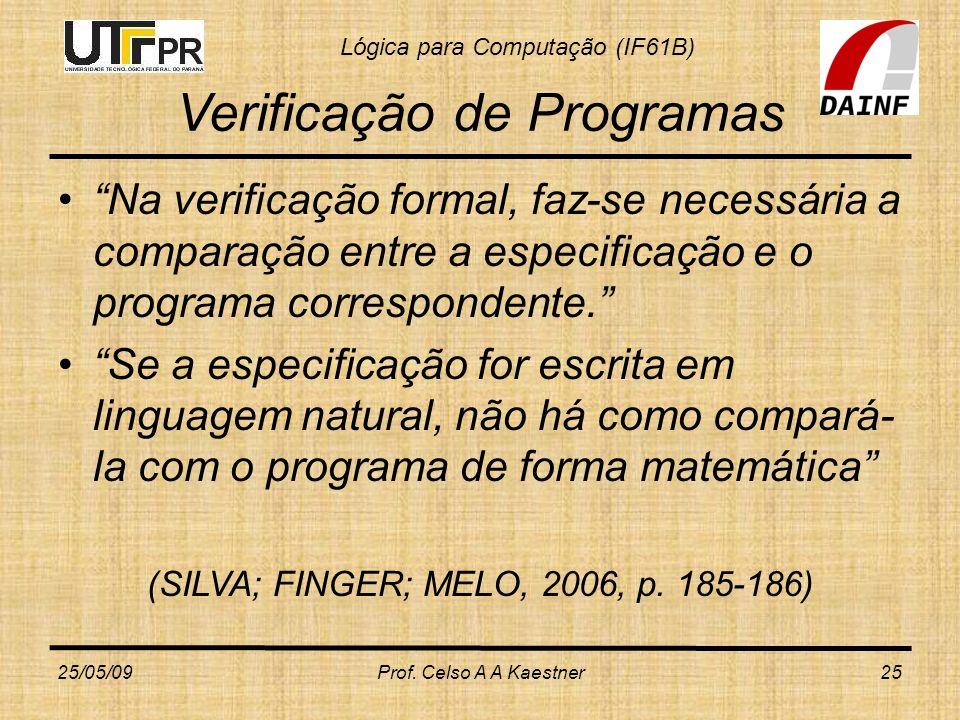 Lógica para Computação (IF61B) Verificação de Programas Na verificação formal, faz-se necessária a comparação entre a especificação e o programa corre