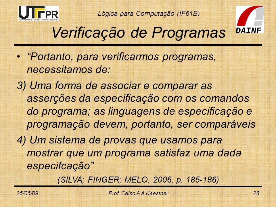 Lógica para Computação (IF61B) Verificação de Programas Portanto, para verificarmos programas, necessitamos de: 3) Uma forma de associar e comparar as