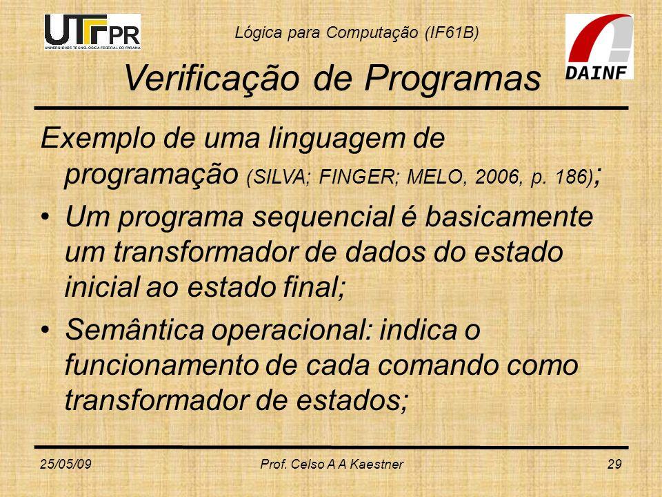 Lógica para Computação (IF61B) Verificação de Programas Exemplo de uma linguagem de programação (SILVA; FINGER; MELO, 2006, p. 186) ; Um programa sequ
