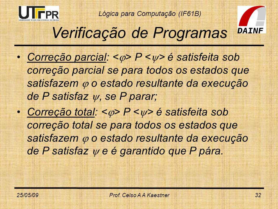 Lógica para Computação (IF61B) Verificação de Programas Correção parcial: P é satisfeita sob correção parcial se para todos os estados que satisfazem
