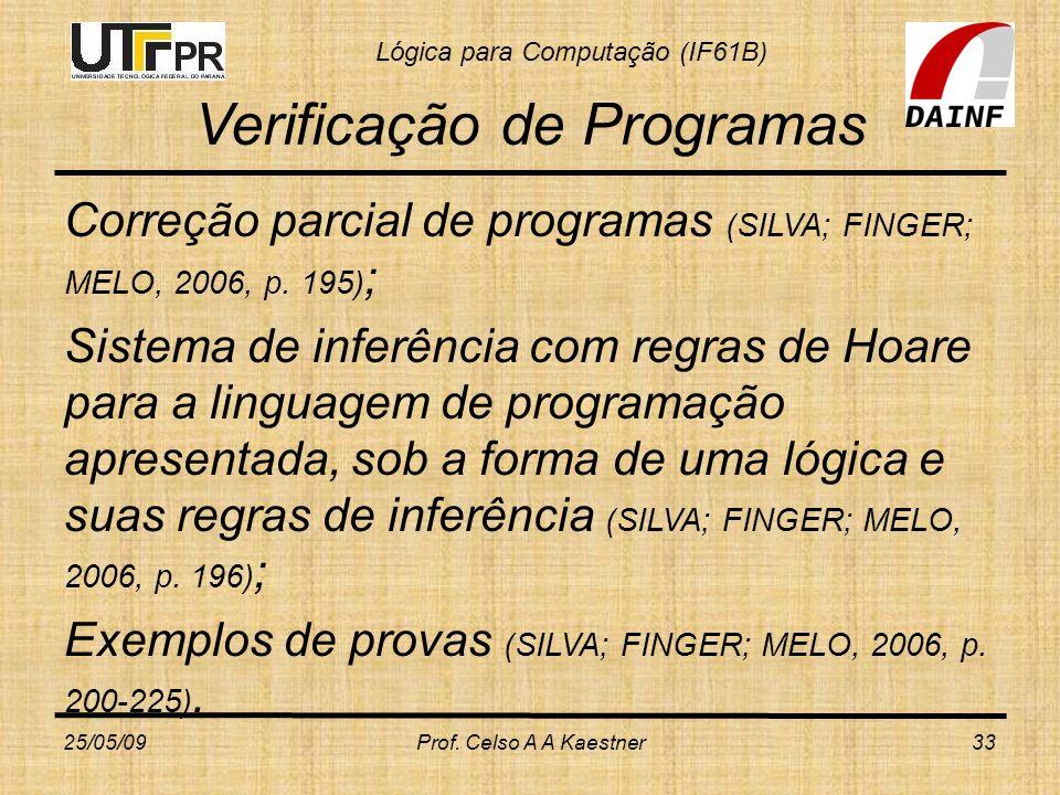 Lógica para Computação (IF61B) Verificação de Programas Correção parcial de programas (SILVA; FINGER; MELO, 2006, p. 195) ; Sistema de inferência com