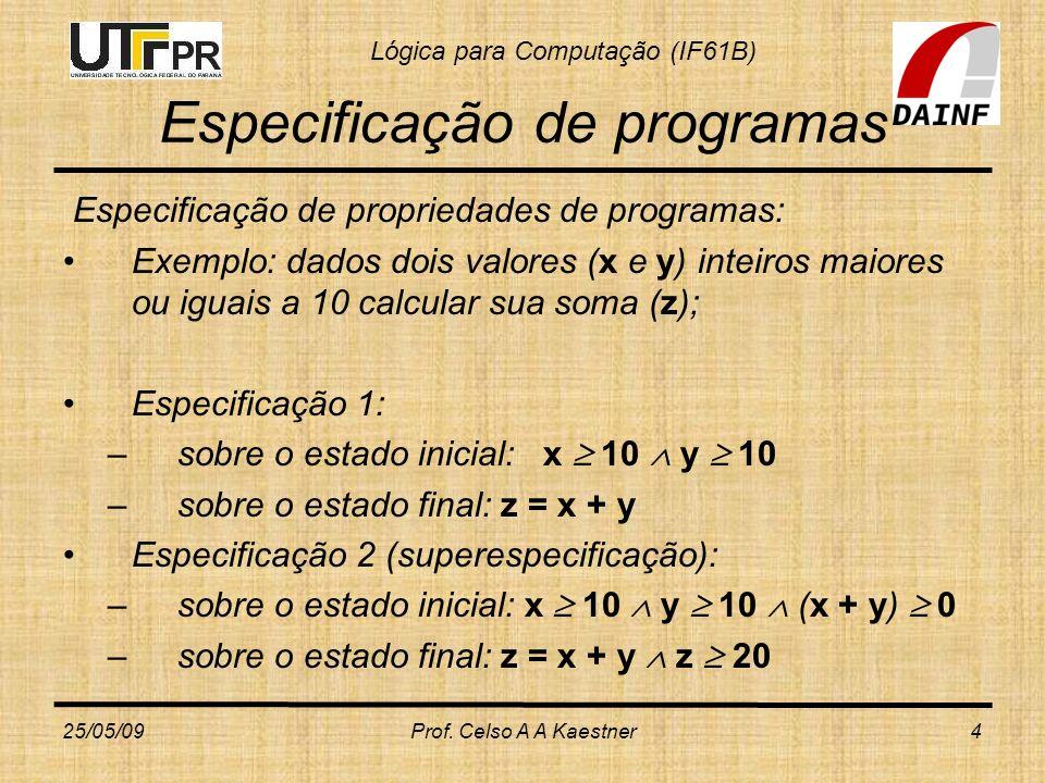 Lógica para Computação (IF61B) Verificação de Programas void merge(int V1[],V2[],V3[], int t1,int t2 ) {int p1=0,p2=0,p3=0; while(t1>0 && t2>0) {if (V1[p1] > V2[p2]) {V3[p3]=V2[p2]; p2=p2+1; t2=t2-1;} else {V3[p3]=V1[p1]; p1=p1+1; t1=t1-1;} p3++;} ;(continua) 25/05/09Prof.